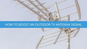 How to Boost an Outdoor TV Antenna Signal