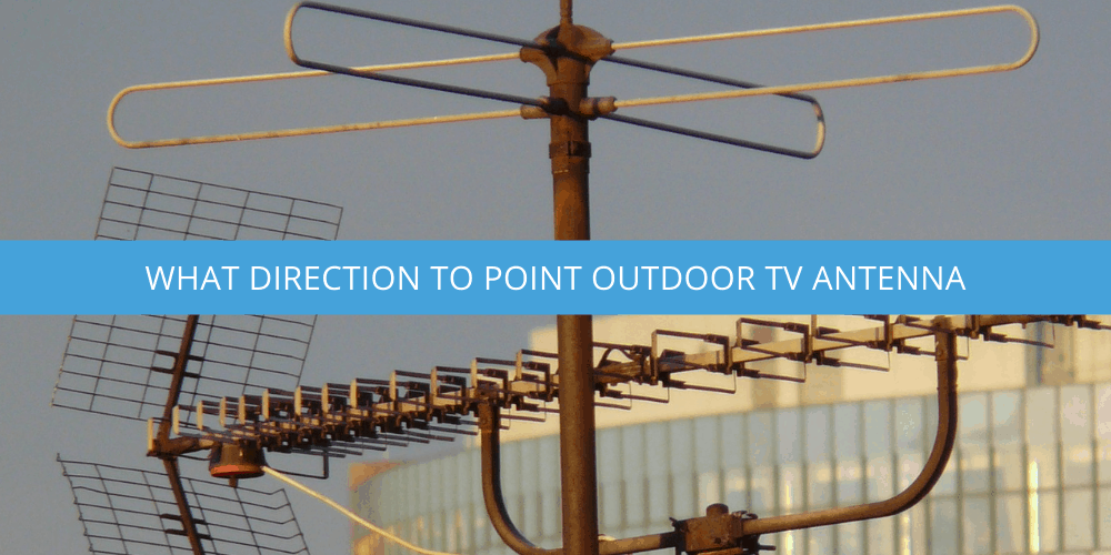 What Direction to Point Outdoor TV Antenna